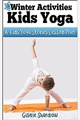 Winter Activities Kids Yoga: A Kids Yoga Stories Lesson Plan Kindle Edition