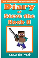 Diary of Steve the Noob 8 (An Unofficial Minecraft Book) (Diary of Steve the Noob Collection) Kindle Edition