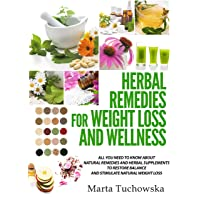 Herbal Remedies for Weight Loss: All You Need to Know About Natural Remedies and...