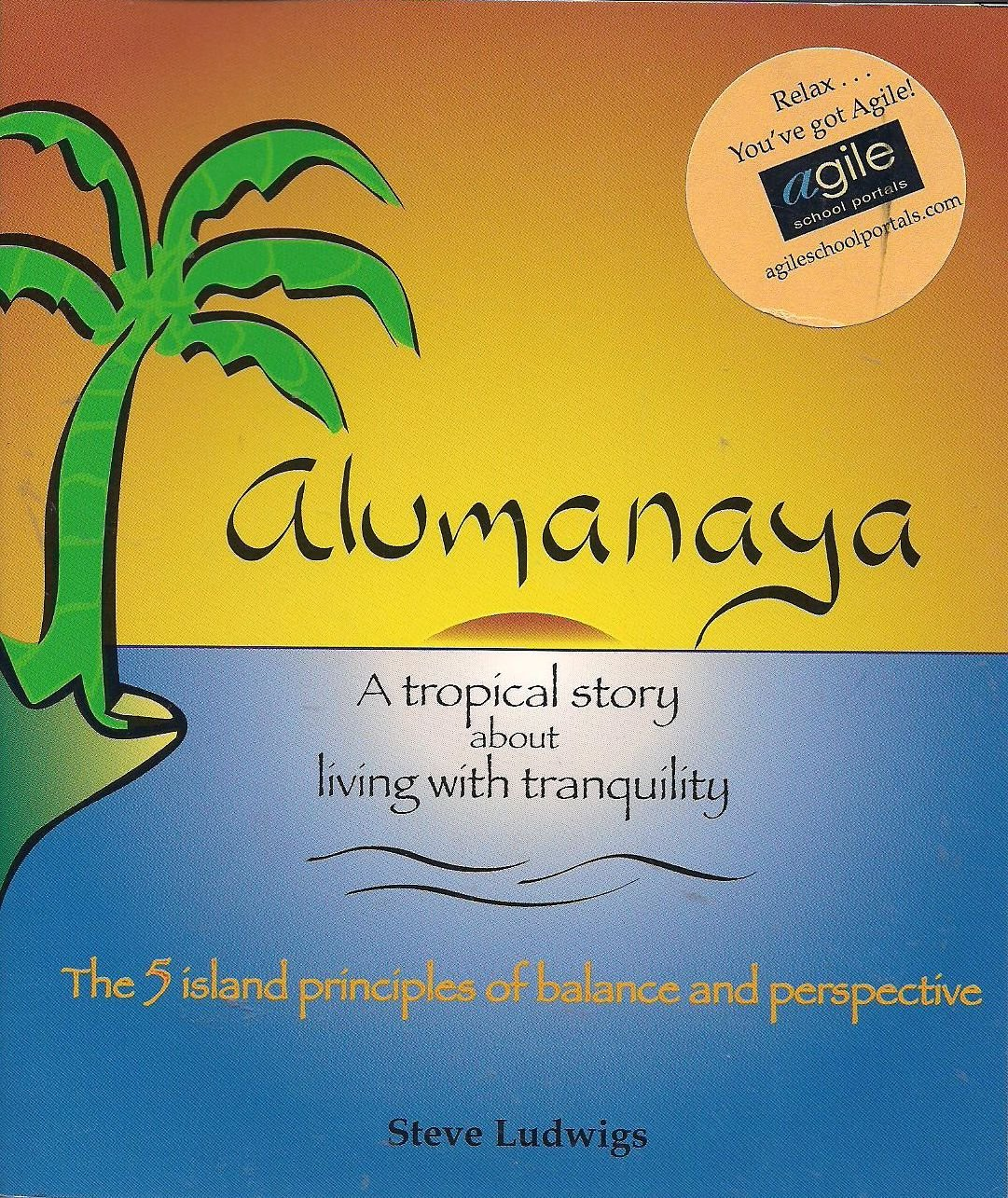 Alumanaya: A Tropical Story About Living With Tranquility: The 5 Island Principles of Balance and Perspective pdf
