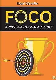 FOCO - A Chave do Sucesso em sua Vida
