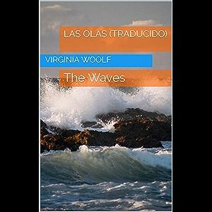 Las Olas (Traducido): The Waves (Spanish Edition)