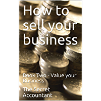 How to sell your business: Book Two - Value your Business (English Edition)