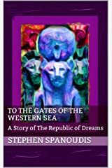 To the Gates of the Western Sea: A Story of The Republic of Dreams Kindle Edition