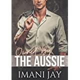 Owned By The Aussie: A Billionaire Instalove Romance (Owned Body & Soul)