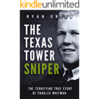 The Texas Tower Sniper: The Terrifying True Story of Charles Whitman (Ryan Green's True Crime)