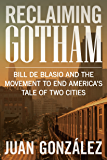 Reclaiming Gotham: Bill de Blasio and the Movement to End America's Tale of Two Cities