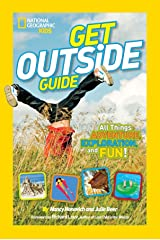 National Geographic Kids Get Outside Guide: All Things Adventure, Exploration, and Fun! Paperback
