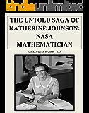 "THE UNTOLD SAGA OF KATHERINE JOHNSON - NASA MATHEMATICIAN: ""HUMAN COMPUTER"""
