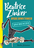 Beatrice Zinker, Upside Down Thinker, Book 2: Incognito