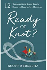 Ready or Knot?: 12 Conversations Every Couple Needs to Have before Marriage Kindle Edition