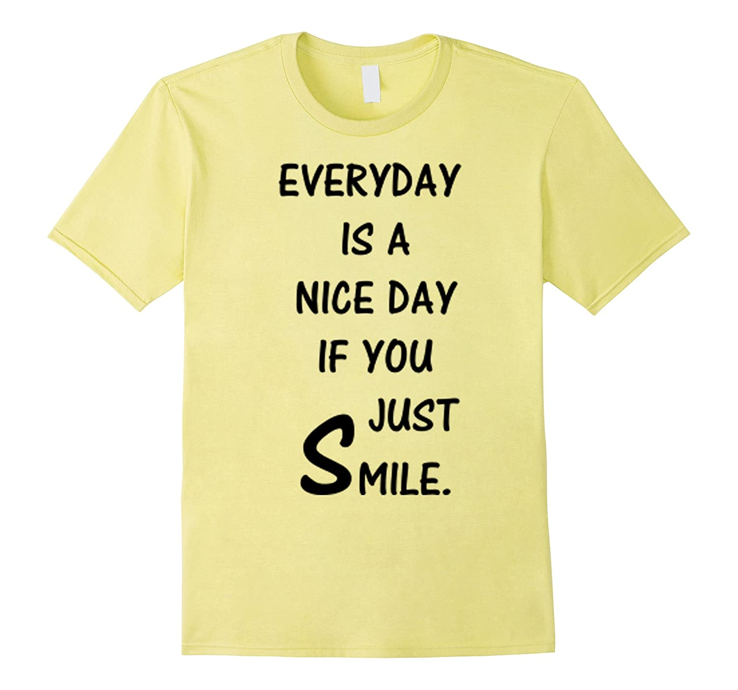 Every Day Is A Nice Day If You Just Smile Happy Face Tshirt-Art