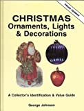 Christmas Ornaments, Lights and Decorations: A Collector's Identification and Value Guide
