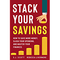 Stack Your Savings: How to Save More Money, Slash Your Spending, and Master Your Finances (English Edition)