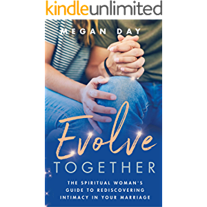 Evolve Together: The Spiritual Woman's Guide to Rediscovering Intimacy in Your Marriage
