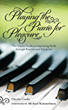 Playing the Piano for Pleasure: The Classic Guide to Improving Skills Through Practice and Discipline