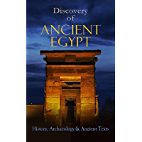Discovery of Ancient Egypt: History, Archaeology & Ancient Texts: Including: The Book of the Dead, The Magic Book, Stories and Poems of Ancient Egypt, ... Egyptian Book of Herodotus (English Edition)
