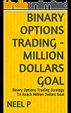 BINARY OPTIONS TRADING - MILLION DOLLARS GOAL: Binary Options Trading Strategy To Reach Million Dollars Goal (English Edition)