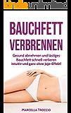 Bauchfett verbrennen: Gesund abnehmen und lästiges Bauchfett schnell verlieren - intuitiv und ganz ohne Jojo-Effekt! (Fett verbrennen am Bauch)