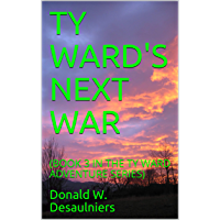 TY WARD'S NEXT WAR: (BOOK 3 IN THE TY WARD ADVENTURE SERIES) (English Edition)