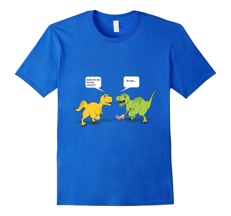 Did You Eat The Last Unicorn Funny Dinosaur TRex T Shirt-ah my shirt one gift