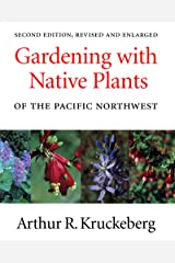 Gardening with Native Plants of the Pacific Northwest: Second Edition, Revised and Enlarged Paperback