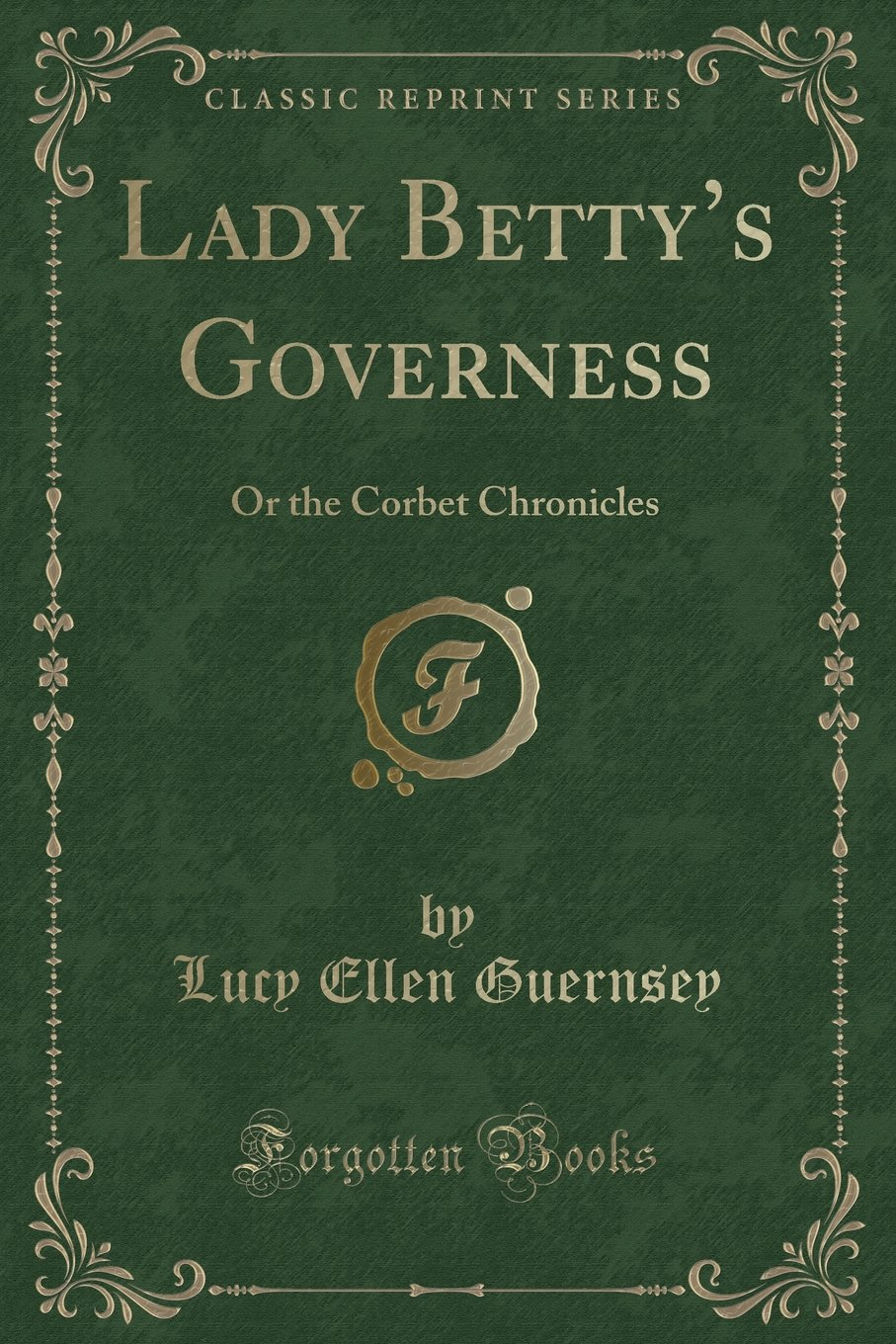 Lady Betty's Governess: Or the Corbet Chronicles (Classic Reprint) pdf epub