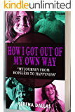 """How I Got Out of My Own Way: """"My Journey From Hopeless to Happyness"""""""
