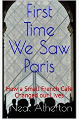 First Time We Saw Paris: How a Small French Cafe Changed our Lives (Travels in France Book 1) Kindle Edition