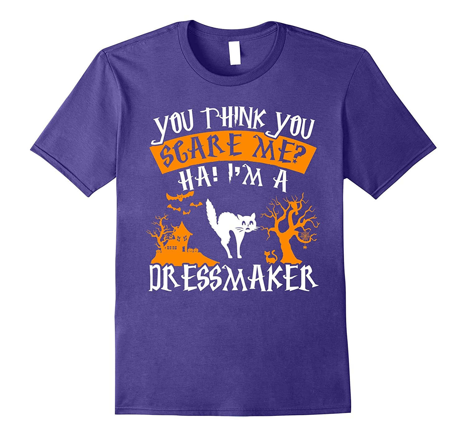 You Think You Scare Me Im A Dressmaker T-Shirt-TJ