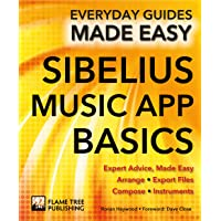 Sibelius Music App Basics: Expert Advice, Made Easy (Everyday Guides Made Easy)