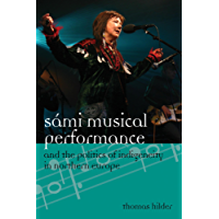 Sámi Musical Performance and the Politics of Indigeneity in Northern Europe (Europea: Ethnomusicologies and Modernities Book 17)