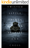 Twisted Little Things and Other Stories (English Edition)