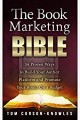 The Book Marketing Bible: 39 Proven Ways to Build Your Author Platform and Promote Your Books On a Budget (Kindle Publishing Bible 5) Kindle Edition