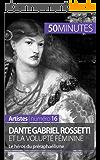 Dante Gabriel Rossetti et la volupté féminine: Le héros du préraphaélisme (Artistes t. 16)