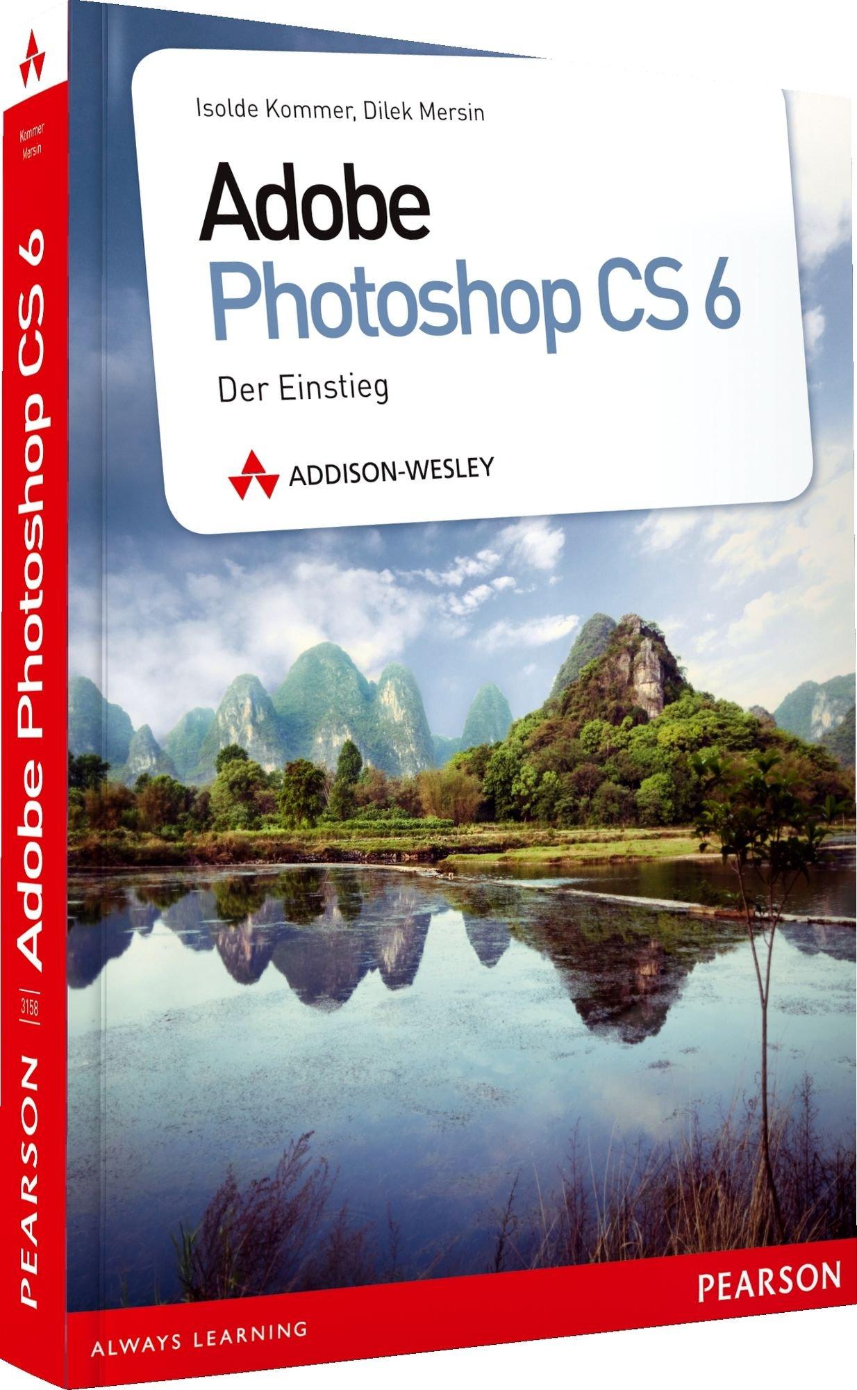 Adobe Photoshop CS6: Der Einstieg Taschenbuch – 1. August 2012 Isolde Kommer Tilly Mersin Addison-Wesley Verlag 3827331587