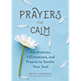 Prayers for Calm: Meditations, Affirmations, and Prayers to Soothe Your Soul (Becca's Prayers)
