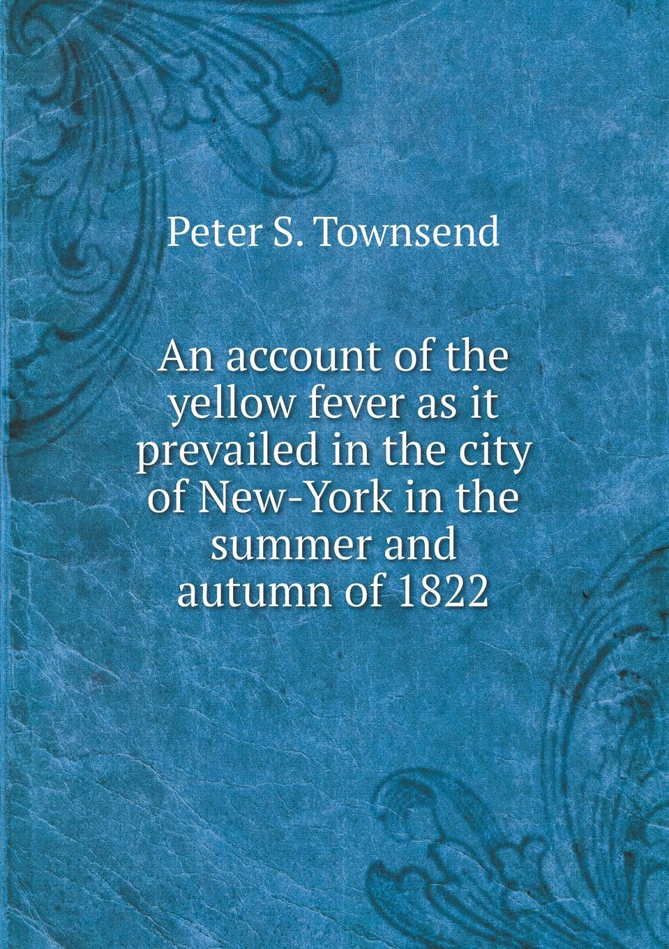 Download An account of the yellow fever as it prevailed in the city of New-York in the summer and autumn of 1822 ebook
