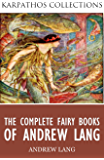 The Complete Fairy Books of Andrew Lang (English Edition)