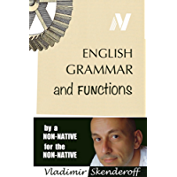 English Grammar and Functions: by a non-native, for the non-native (English Edition)