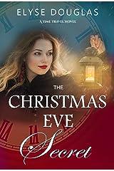 The Christmas Eve Secret - A Time Travel Romance: (Book 3) The Christmas Eve Series Kindle Edition