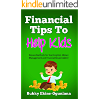 Financial Tips to Help Kids: Proven Methods for Teaching Kids Money Management and Financial Responsibility