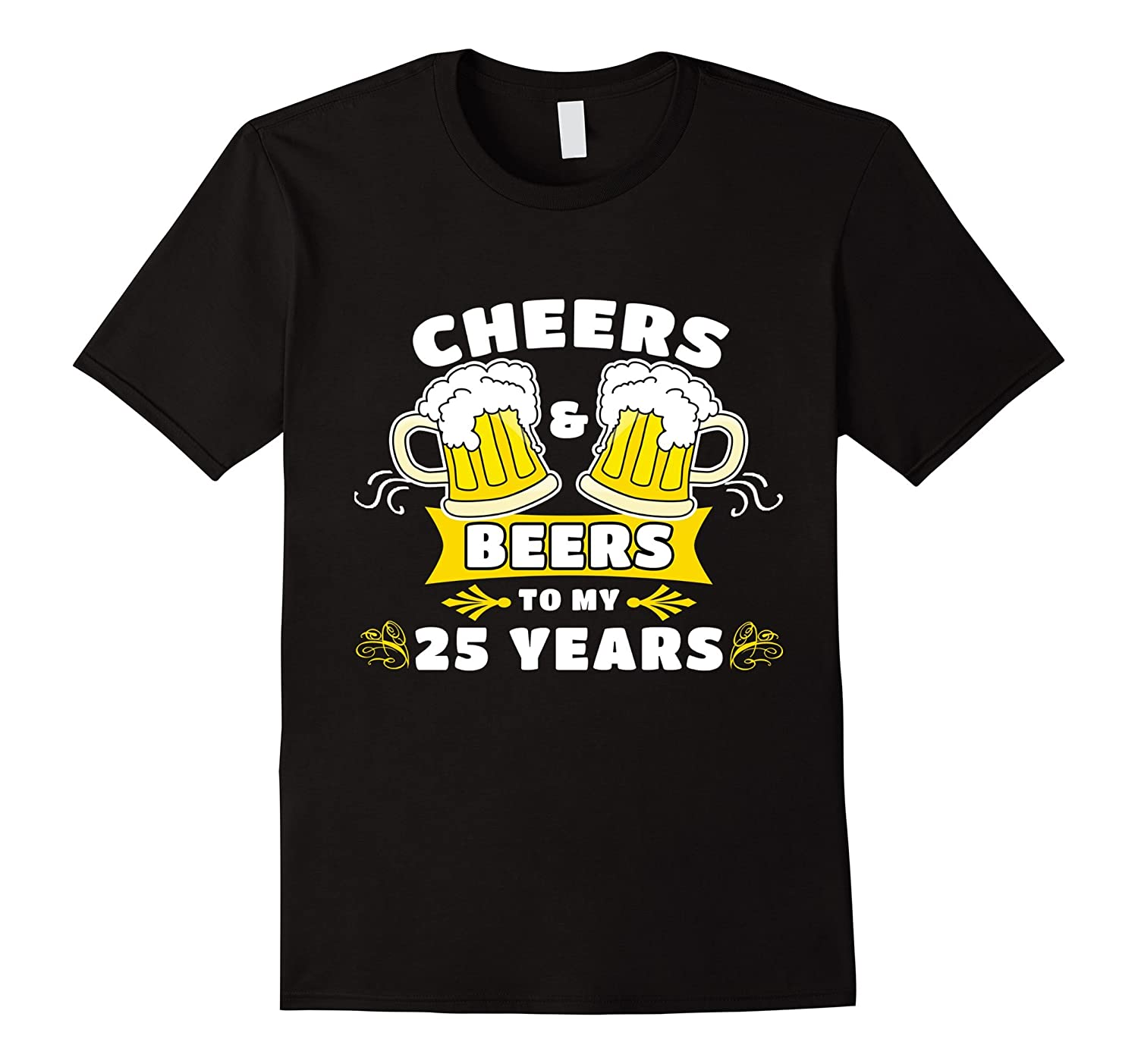 Cheers And Beers To My 25 Years T-Shirt 25th Birthday Gift-Art