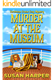 Murder at the Museum (Caribbean Cruise Cozy Mystery Book 10)