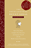 The Intellectual Devotional: Biographies: Revive Your Mind, Complete Your Education, and Acquaint Yourself with the World's Greatest Personalities (The ... Devotional Series) (English Edition)