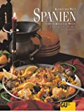 Küchen der Welt: Spanien. Originalrezepte und Interessantes über Land und Leute