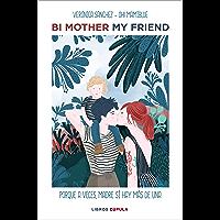 Bi mother my friend: Porque, a veces, madre sí hay más de una (Otros)