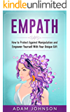 Empath: How to Protect Against Manipulation and Empower Yourself With Your Unique Gift