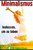 Minimalismus - Loslassen, um zu leben (German Edition)