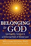 Belonging to God: Science, Spirituality & a Universal Path of Divine Love